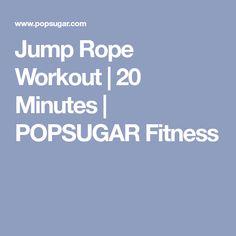 Jump Rope Workout | 20 Minutes | POPSUGAR Fitness