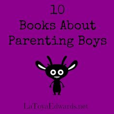 10 Books about #Parenting Boys | LaToyaEdwards.net