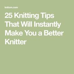 25 Knitting Tips That Will Instantly Make You a Better Knitter