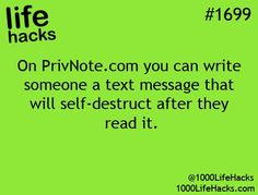 "Private Texts App: ""On http://PrivNote.com you can write someone a text message that will self-destruct after they read it."" – life hacks #1699 via 1000 Life Hacks"