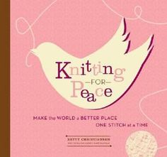 Knitting for Peace! Learn to knit, and share peace.