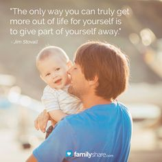 """""""The only way you can truly get more out of life for yourself is to give part of yourself away."""" - Jim Stovall"""