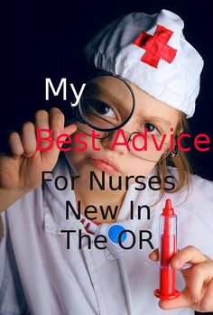 My Best Advice For Nurses New To The Operating Room