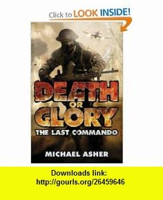 Death or Glory Part I, . the Last Commando (9780141040820) Michael Asher , ISBN-10: 0141040823  , ISBN-13: 978-0141040820 ,  , tutorials , pdf , ebook , torrent , downloads , rapidshare , filesonic , hotfile , megaupload , fileserve