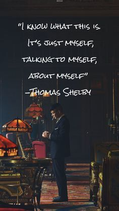 """I know what this is. It's just myself, talking to myself, about myself."" Thomas Shelby"