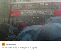 """Possibly the funniest climate photo ever. British climate alarmists said drought was """"inevitable"""" this spring – so inevitable that they put announcements on the sides of buses. Almost immediately it started raining and wouldn't stop. British Things, British People, England Funny, Never Not Funny, Funny Quotes, Funny Memes, Funny Drunk, 9gag Funny, Funny Signs"""