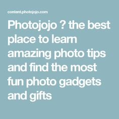 Photojojo ♥ the best place to learn amazing photo tips and find the most fun photo gadgets and gifts