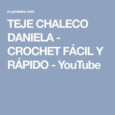 TEJE CHALECO DANIELA - CROCHET FÁCIL Y RÁPIDO - YouTube