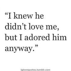 I knew he didn't love me