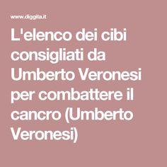 L'elenco dei cibi consigliati da Umberto Veronesi per combattere il cancro (Umberto Veronesi)
