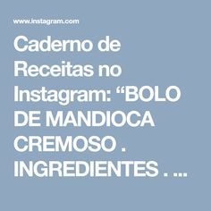 """Caderno de Receitas no Instagram: """"BOLO DE MANDIOCA CREMOSO . INGREDIENTES . 500 ml de leite 4 ovos 1 xícara (chá) de açúcar 2 colheres (sopa) de manteiga 5 colheres (sopa)…"""" • Instagram"""