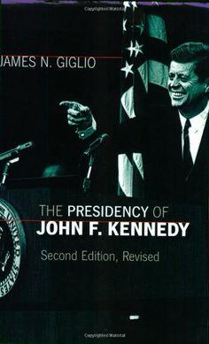 Download The Presidency of John F. Kennedy (American Presidency Series) (American Presidency (Univ of Kansas Paperback)) ebook free by James N. Giglio in pdf/epub/mobi