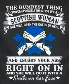 Yes but it's kinda that way with any woman piss us off you fuck ur ass up with just a blink of an eye but it goes a lot more with the Scots cuz well we'll fuck you up and have a drink while we're at it Scottish Thistle, Scottish Clans, Scottish Bagpipes, Scottish Quotes, Scottish Tattoos, Irish Quotes, Scottish Women, Scottish People, Scotland History