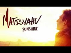 Love this. The perfect summer song. You can not listen to it and not smile. Matisyahu - Sunshine (NEW SONG)