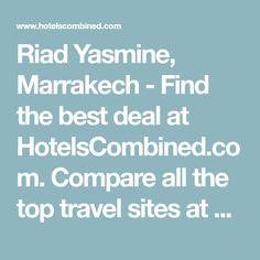 Riad Yasmine, Marrakech - Find the best deal at HotelsCombined.com. Compare all the top travel sites at once. Rated 8.9 out of 10 from 470 reviews.