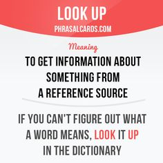 """""""Look up"""" means """"to get information about something from a reference source"""". Example: If you can't figure out what a word means, look it up in the dictionary. Get our apps for learning English: learzing.com"""