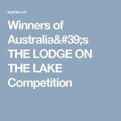 Winners of Australia's THE LODGE ON THE LAKE Competition