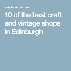 10 of the best craft and vintage shops in Edinburgh