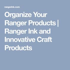 Organize Your Ranger Products | Ranger Ink and Innovative Craft Products