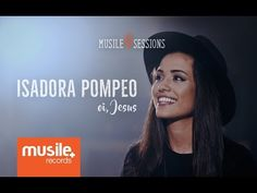 Isadora Pompeo - Oi, Jesus (Live Session) - YouTube