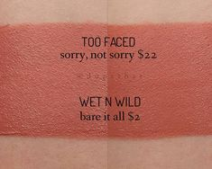 Too Faced Sorry Not Sorry = Wet n Wild Bare It All #dupe #lipstick