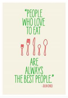 Julia Child poster quote People who love to eat are always the best people!
