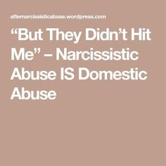 """""""But They Didn't Hit Me"""" – Narcissistic Abuse IS Domestic Abuse"""