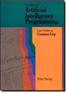 Paradigms of Artificial Intelligence Programming: Case Studies in Common LISP: Amazon.co.uk: Peter Norvig: Books