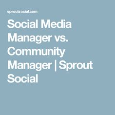 Social Media Manager vs. Community Manager | Sprout Social