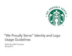 """Starbucks, """"We Proudly Serve"""" Identity and Logo Usage Guidelines  Starbucks Coffee Company (Spring 2011)"""