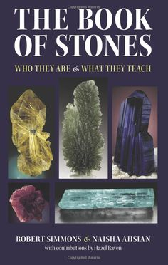 The Book of Stones: Who They Are & What They Teach - My favorite reference for crystals and stones