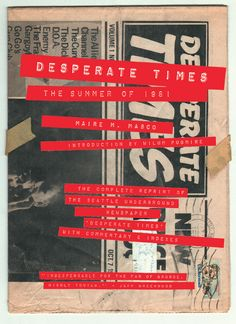 "Art Chantry's cover for Desperate Times: The Summer of 1981 by Maire M Masco, Fluke Press, 2015. ""A book reproducing the entire run of, and commenting upon, the 'zine Desperate Time which existed for six issues in Seattle in 1981. Its importance far outreached it's small stature. The newsprint image is an actual copy seen as mailed. It's where the term 'grunge' was first mentioned in print in relation to the Seattle music scene"