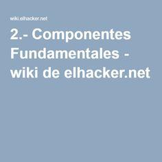 2.- Componentes Fundamentales - wiki de elhacker.net