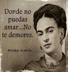 Frida Kahlo. Donde no puedas amar, no te demores