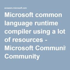 Microsoft common language runtime compiler using a lot of resources - Microsoft Community