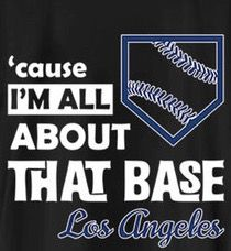 'cause I'm All About That Base! Los Angeles Dodgers