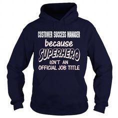 CUSTOMER SUCCESS MANAGER Because SUPERHERO Isn't An Official Job Title T Shirts, Hoodies. Check price ==► https://www.sunfrog.com/LifeStyle/CUSTOMER-SUCCESS-MANAGER--SUPER-HERO-Navy-Blue-Hoodie.html?41382 $35.99