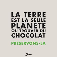 """Earth is the only planet where we can find chocolate. Let's preserve it."""