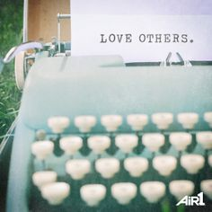 LOVE OTHERS. ( I still have a typewriter like this and love it! Best Quotes, Love Quotes, Inspirational Quotes, Cool Words, Wise Words, Walk By Faith, Love Others, Typography Quotes, Just Smile