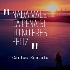 Nada vale la pena si tú no eres feliz #felicidad #frases