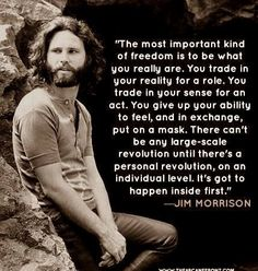 - Jim Morrison great quote...beautiful man.