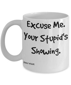 Funny Coffee Mug  Your Stupid's Showing funny by FredlyDesigns