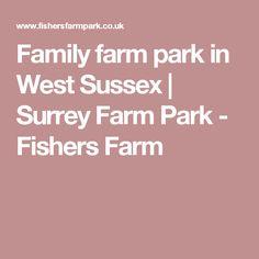 Family farm park in West Sussex | Surrey Farm Park - Fishers Farm