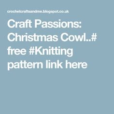 Craft Passions: Christmas Cowl..# free #Knitting pattern link here