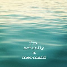 I'm a mermaid:)