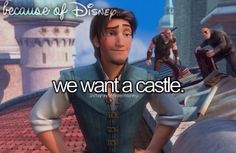 """Because of Disney """"We want a castle."""" FROM: http://media-cache-ec0.pinimg.com/originals/aa/36/ad/aa36adc05411eb060a528b33931c322c.jpg"""