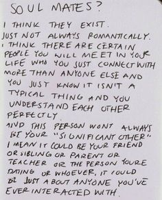 Soul Mates - someone you will connect with more than anyone else and you just know it isn't a typical thing