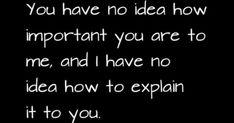 "💘 ""...no idea how important ... no idea how to explain..."""