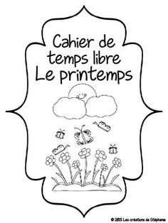 Cahier de temps libre : Le printemps Activities For Girls, Core French, French Resources, French Immersion, Flower Coloring Pages, Teaching Tools, Booklet, Classroom, Teacher