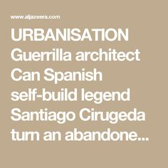 URBANISATION Guerrilla architect Can Spanish self-build legend Santiago Cirugeda turn an abandoned factory into a vibrant cultural centre?